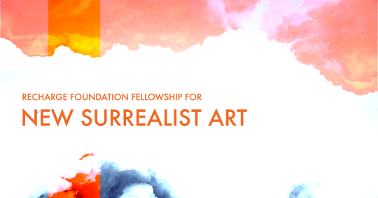 Apply Now   The Recharge Foundation Fellowship for New Surrealist Art