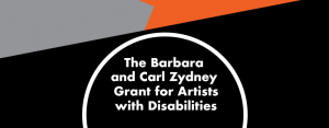 """Image: Graphic with angled geometric solid shapes of black, grey, and orange. A white circle outline with white text in the center reads: The Barbara and Carl Zydney Grant for Artists with Disabilities."""""""